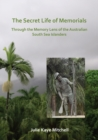 The Secret Life of Memorials: Through the Memory Lens of the Australian South Sea Islanders - Book
