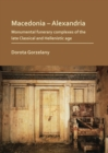 Macedonia - Alexandria: Monumental Funerary Complexes of the Late Classical and Hellenistic Age - Book