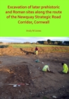 Excavation of Later Prehistoric and Roman Sites along the Route of the Newquay Strategic Road Corridor, Cornwall - Book