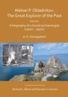 Aleksei P. Okladnikov: The Great Explorer of the Past. Volume I : A biography of a Soviet archaeologist (1900s - 1950s) - Book