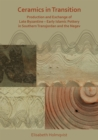 Ceramics in Transition: Production and Exchange of Late Byzantine-Early Islamic Pottery in Southern Transjordan and the Negev - Book