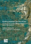 Building between the Two Rivers: An Introduction to the Building Archaeology of Ancient Mesopotamia - Book