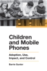 Children and Mobile Phones : Adoption, Use, Impact, and Control - eBook