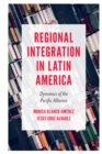 Regional Integration in Latin America : Dynamics of the Pacific Alliance - Book