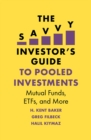 The Savvy Investor's Guide to Pooled Investments : Mutual Funds, ETFs, and More - Book