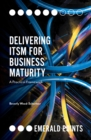 Delivering ITSM for Business Maturity : A Practical Framework - Book