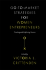 Go-to-Market Strategies for Women Entrepreneurs : Creating and Exploring Success - Book