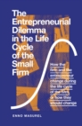 The Entrepreneurial Dilemma in the Life Cycle of the Small Firm : How the firm and the entrepreneur change during the life cycle of the firm, or how they should change - Book