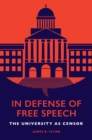 In Defense of Free Speech : The University as Censor - Book