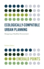 Ecologically-Compatible Urban Planning : Designing a Healthier Environment - Book