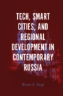Tech, Smart Cities, and Regional Development in Contemporary Russia - Book