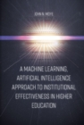 A Machine Learning, Artificial Intelligence Approach to Institutional Effectiveness in Higher Education - Book