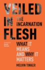 Veiled in Flesh: The Incarnation - What It Means And Why It Matters - Book