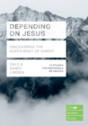 Depending on Jesus (LifeBuilder Bible Studies): Discovering the Sufficiency of Christ - Book