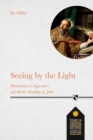 Seeing by the Light : Illumination In Augustine's And Barth's Readings Of John - Book