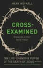 Cross-Examined : The Life-Changing Power Of The Death Of Jesus - Book