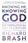 Knowing Me, Knowing God : Six Theological Keys To Scripture - Book