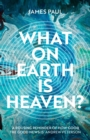What on Earth is Heaven? - Book