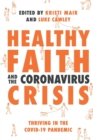 Healthy Faith and the Coronavirus Crisis : Thriving in the Covid-19 Pandemic - Book