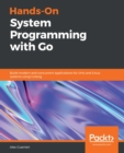 Hands-On System Programming with Go : Build modern and concurrent applications for Unix and Linux systems using Golang - eBook