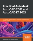 Practical Autodesk AutoCAD 2021 and AutoCAD LT 2021 : A no-nonsense, beginner's guide to drafting and 3D modeling with Autodesk AutoCAD - eBook