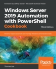 Windows Server 2019 Automation with PowerShell Cookbook : Powerful ways to automate and manage Windows administrative tasks, 3rd Edition - eBook