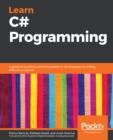 Learn C# Programming : A guide to building a solid foundation in C# language for writing efficient programs - eBook