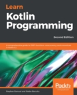 Learn Kotlin Programming : A comprehensive guide to OOP, functions, concurrency, and coroutines in Kotlin 1.3, 2nd Edition - eBook