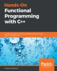 Hands-On Functional Programming with C++ : An effective guide to writing accelerated functional code using C++17 and C++20 - eBook