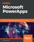 Learn Microsoft PowerApps : Build customized business applications without writing any code - eBook