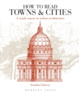 How to Read Towns and Cities : A Crash Course in Urban Architecture - Book