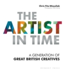 The Artist in Time : A Generation of Great British Creatives - Book
