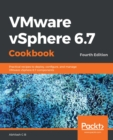 VMware vSphere 6.7 Cookbook : Practical recipes to deploy, configure, and manage VMware vSphere 6.7 components, 4th Edition - eBook
