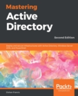 Mastering Active Directory : Deploy and secure infrastructures with Active Directory, Windows Server 2016, and PowerShell, 2nd Edition - eBook