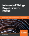 Internet of Things Projects with ESP32 : Build exciting and powerful IoT projects using the all-new Espressif ESP32 - eBook
