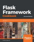 Flask Framework Cookbook : Over 80 proven recipes and techniques for Python web development with Flask, 2nd Edition - eBook