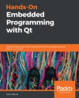 Hands-On Embedded Programming with Qt : Develop high performance applications for embedded systems with C++ and Qt 5 - eBook