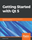 Getting Started with Qt 5 : Introduction to programming Qt 5 for cross-platform application development - eBook