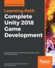 Complete Unity 2018 Game Development : Explore techniques to build 2D/3D applications using real-world examples - eBook