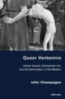 Queer Ventennio : Italian Fascism, Homoerotic Art, and the Nonmodern in the Modern - eBook