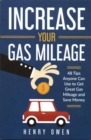 Increase Your Gas Mileage : 48 Tips Anyone Can Use to Get Great Gas Mileage and Save Money - Book