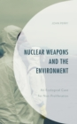 Nuclear Weapons and the Environment : An Ecological Case for Non-proliferation - eBook