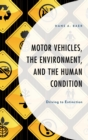 Motor Vehicles, the Environment, and the Human Condition : Driving to Extinction - eBook