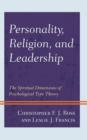 Personality, Religion, and Leadership : The Spiritual Dimensions of Psychological Type Theory - eBook