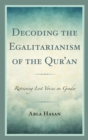 Decoding the Egalitarianism of the Qur'an : Retrieving Lost Voices on Gender - eBook