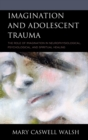 Imagination and Adolescent Trauma : The Role of Imagination in Neurophysiological, Psychological, and Spiritual Healing - eBook