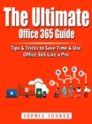 The Ultimate Office 365 Guide : Tips & Tricks to Save Time & Use Office 365 Like a Pro - eBook