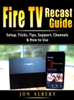 Fire TV Recast Guide : Setup, Tricks, Tips, Support, Channels, & How to Use - eBook