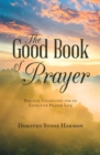 The Good Book of Prayer : Biblical Guidelines for an Effective Prayer Life - eBook