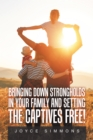 Bringing Down Strongholds in Your Family and Setting the Captives Free! - eBook